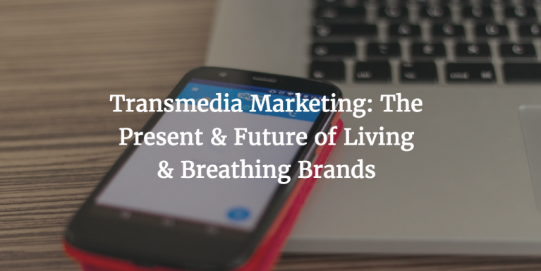 Transmedia Marketing: The Present & Future of Living & Breathing Brands