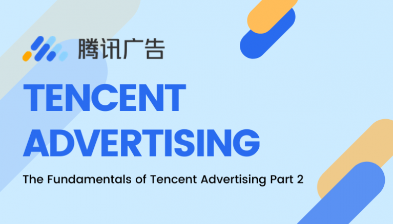 The Fundamentals of Tencent Advertising in China Part 2